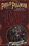 Philip Pullman The Ruby in the Smoke (Sally Lockhart Quartet)