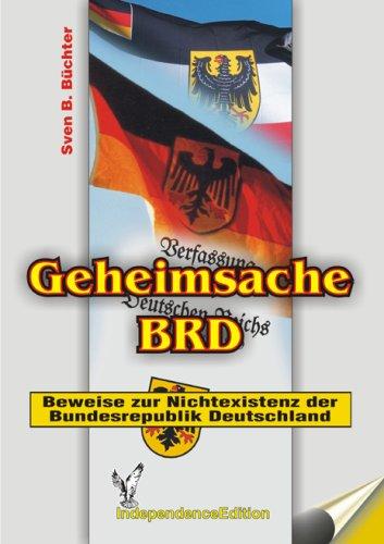 Geheimsache BRD (Dokumentation): Beweise zur Nichtexistenz der Bundesrepublik Deutschland