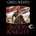 The Blood Knight: The Kingdoms of Thorn and Bone, Book 3 Audiobook by Greg Keyes Narrated by Patrick Michael