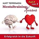 Erfolgreich in die Zukunft (Mentaltraining-Kursus - Teil 8)   Kurt Tepperwein