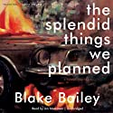 The Splendid Things We Planned: A Family Portrait (       UNABRIDGED) by Blake Bailey Narrated by Jim Meskimen