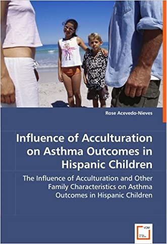 Influence of Acculturation on Asthma Outcomes in Hispanic Children: The Influence of Acculturation and Other Family Characteristics on Asthma Outcomes in Hispanic Children