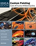 Custom Painting Idea Book: Cars, Motorcycles, Trucks (Motorbooks Workshop): Cars, Motorcycles, Trucks (Motorbooks Workshop): Cars, Motorcycles, Trucks     Motorcycles, Trucks (Motorbooks Workshop) 1st (first) Edition by JoAnne Bortles published by Mo