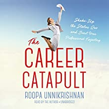 The Career Catapult: Shake Up the Status Quo and Boost Your Professional Trajectory Audiobook by Roopa Unnikrishnan Narrated by Roopa Unnikrishnan