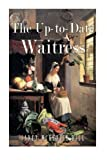 img - for The Up-to-Date Waitress book / textbook / text book