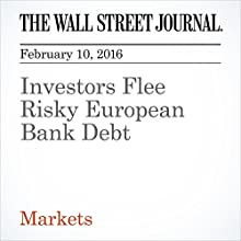 Investors Flee Risky European Bank Debt Other by Christopher Whittall Narrated by Alexander Quincy