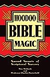 Hoodoo Bible Magic: Sacred Secrets of Scriptural Sorcery