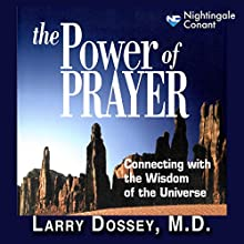 The Power of Prayer: Connecting with the Wisdom of the Universe  by Larry Dossey Narrated by Larry Dossey