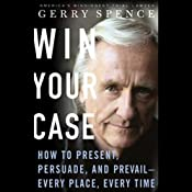Win Your Case: How to Present, Persuade, and Prevail, Every Place, Every Time | [Gerry Spence]