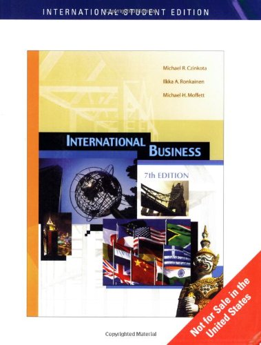 International Business, by Michael R. Czinkota, Ilkka A. Ronkainen, Michael H. Moffett