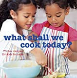img - for What Shall We Cook Today?: More Than 70 Fun Recipes for Kids to Make book / textbook / text book