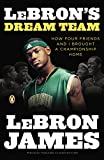 LeBron's Dream Team: How Five Friends Made History (0143118226) by James, LeBron