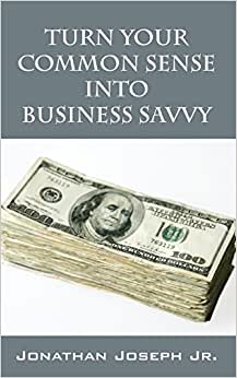 Turn Your Common Sense Into Business Savvy