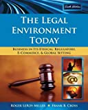 img - for The Legal Environment Today: Business In Its Ethical, Regulatory, E-Commerce, and Global Setting by Miller, Roger LeRoy, Cross, Frank B. 6th (sixth) Edition [Hardcover(2008)] book / textbook / text book