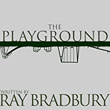 The Playground (       UNABRIDGED) by Ray Bradbury Narrated by Jonathan Davis