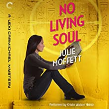No Living Soul: A Lexi Carmichael Mystery, Book 9 Audiobook by Julie Moffett Narrated by Kristin Watson Heintz