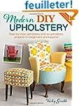 Modern DIY Upholstery: Step-by-Step U...