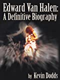 Edward Van Halen: A Definitive Biography (English Edition)