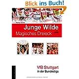 Junge Wilde und Magisches Dreieck: VfB Stuttgart in der Bundesliga