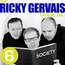 The Ricky Gervais Guide to...SOCIETY Performance Auteur(s) :  Ricky Gervais, Steve Merchant & Karl Pilkington Narrateur(s) :  Ricky Gervais, Steve Merchant & Karl Pilkington