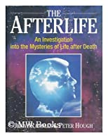 The Afterlife: An Investigatoin into the Mysteries of Life After Death