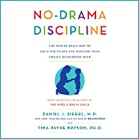 No-Drama Discipline: The Whole-Brain Way to Calm the Chaos and Nurture Your Child's Developing Mind (       UNABRIDGED) by Daniel J. Siegel, Tina Payne Bryson Narrated by Daniel J. Siegel, Tina Payne Bryson