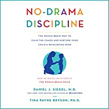 No-Drama Discipline: The Whole-Brain Way to Calm the Chaos and Nurture Your Child's Developing Mind | Livre audio Auteur(s) : Daniel J. Siegel, Tina Payne Bryson Narrateur(s) : Daniel J. Siegel, Tina Payne Bryson
