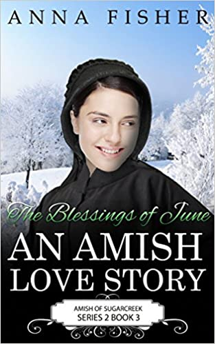 The Blessings of June - An Amish Love Story (The June Amish Romance Series Book 3)