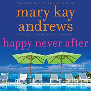 Happy Never After: A Callahan Garrity Mystery, Book 4 | [Mary Kay Andrews]