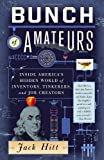 Bunch of Amateurs: Inside Americas Hidden World of Inventors, Tinkerers, and Job Creators
