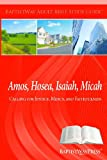 img - for Amos, Hosea, Isaiah, Micah: Calling for Justice, Mercy, and Faithfulness (Adult Bible Study Guides) book / textbook / text book