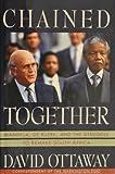 Chained Together:: Mandela, De Klerk, and the Struggle to Remake South Africa