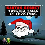 Santa's Secret Twisted Tales of Christmas, Book 1 | Mary St. Christmas