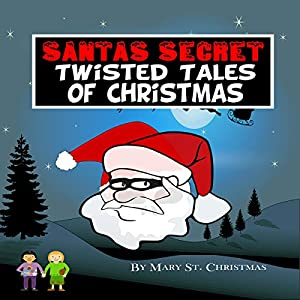 Santa's Secret Twisted Tales of Christmas, Book 1 Audiobook
