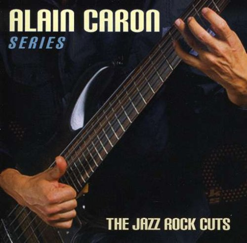 CD : ALAIN CARON - Jazz-rock Cuts