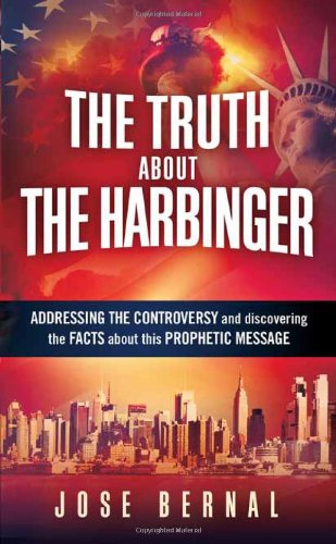 The Truth about The Harbinger: Addressing the Controversy and Discovering the Facts About This Prophetic Message, Bernal, Jose