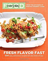 Everyday Food: Fresh Flavor Fast: 250 Easy, Delicious Recipes for Any Time of Day (Everyday Food (Clarkson Potter))