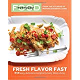 Everyday Food: Fresh Flavor Fast: 250 Easy, Delicious Recipes for Any Time of Day (Everyday Food (Clarkson Potter)) ~ Martha Stewart
