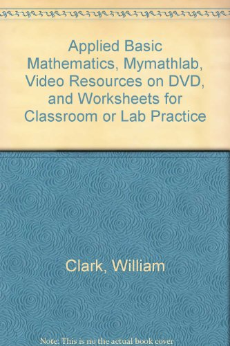 Applied Basic Mathematics, MyMathLab, Video Resources on DVD, and Worksheets for Classroom or Lab Practice (2nd Edition)