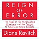 Reign of Error: The Hoax of the Privatization Movement and the Danger to America's Public Schools Audiobook by Diane Ravitch Narrated by Eliza Foss