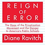 Reign of Error: The Hoax of the Privatization Movement and the Danger to America's Public Schools | Diane Ravitch