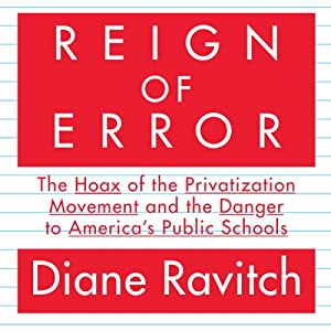 Reign of Error: The Hoax of the Privatization Movement and the Danger to America's Public Schools | [Diane Ravitch]