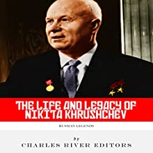Russian Legends: The Life and Legacy of Nikita Khrushchev Audiobook by  Charles River Editors Narrated by Scott Clem