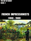 img - for The Art of Kunst, French Impressionists, Book 2 (Illustrated) book / textbook / text book