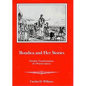 Boudica and Her Stories : narrative Transformations of a Warrior Queen