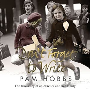 Don't Forget to Write: The True Story of an Evacuee and her Family | [Pam Hobbs]