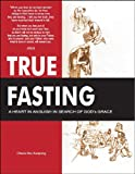 img - for TRUE FASTING: A Heart in Anguish in Search of God's Grace book / textbook / text book