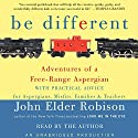 Be Different: Adventures of a Free-Range Aspergian with Practical Advice for Aspergians, Misfits, Families & Teachers Audiobook by John Elder Robison Narrated by John Elder Robison