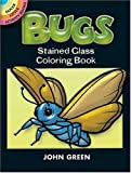 Bugs Stained Glass Coloring Book (Dover Stained Glass Coloring Book) (0486412571) by Green, John