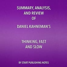 Summary, Analysis, and Review of Daniel Kahneman's - Thinking, Fast and Slow | Livre audio Auteur(s) :  Start Publishing Notes Narrateur(s) : Michael Gilboe